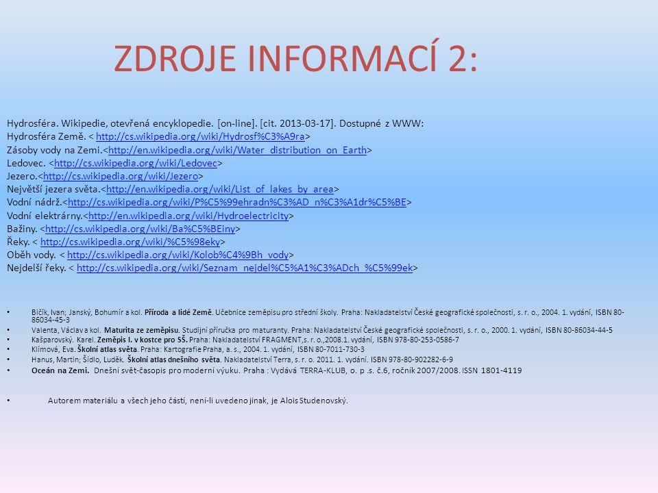 ZDROJE INFORMACÍ 2: Hydrosféra. Wikipedie, otevřená encyklopedie. [on-line]. [cit. 2013-03-17]. Dostupné z WWW: